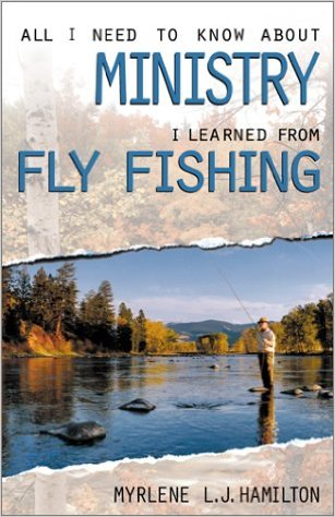 All I Need to Know about Ministry i Leraned from Fly Fishing.